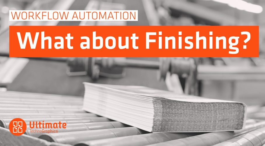 Ultimate TechnoGraphics - Blog - Workflow Automation - What about Print Finishing