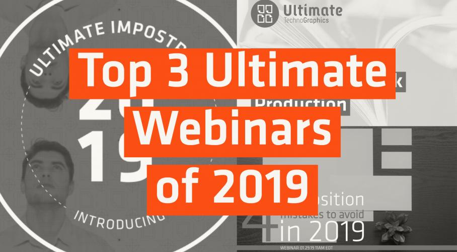 Ultimate TechnoGraphics - Blog - Top 3 Ultimate Webinars of 2019