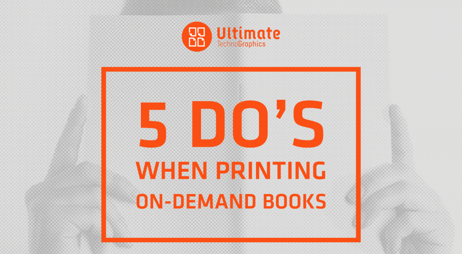 Ultimate TechnoGraphics 5 do's when printing on-demand books