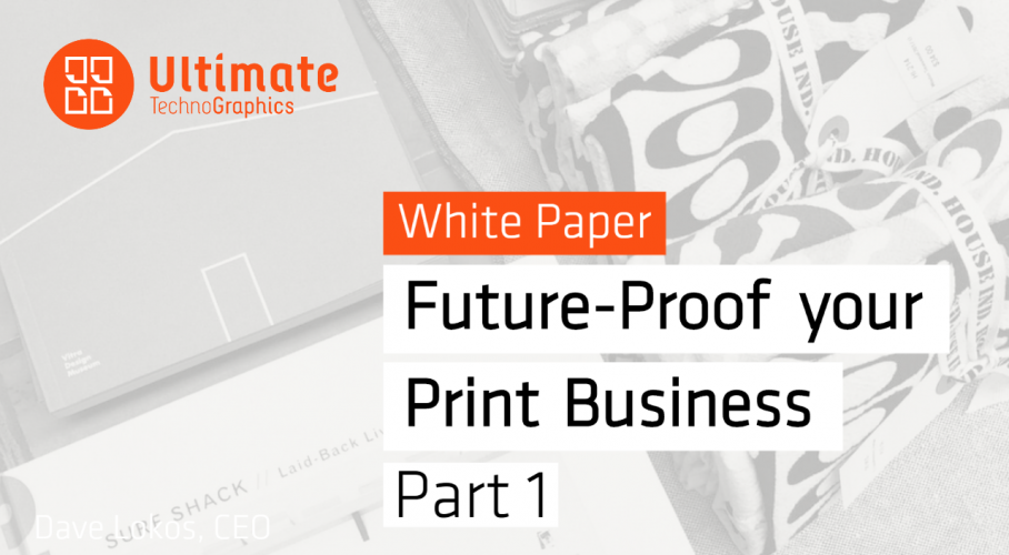 Ultimate TechnoGraphics White Paper Future-Proof your Print Business - Part 1