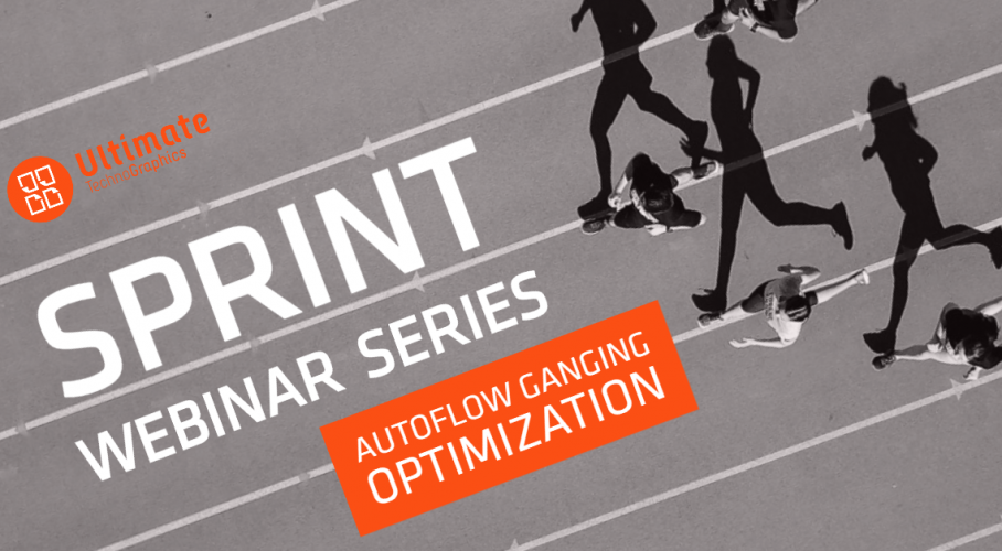 Ultimate TechnoGraphics Sprint Webinar AutoFlow Ganging Gang Run Optimization