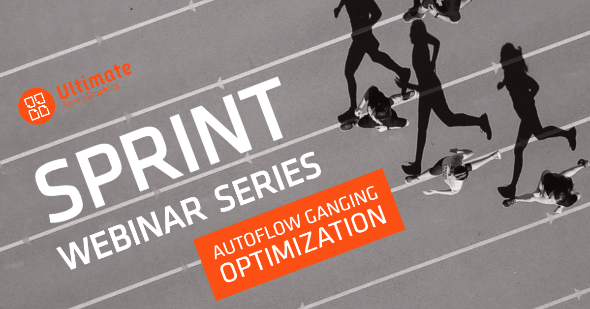 Ultimate TechnoGraphics Sprint Webinar AutoFlow Ganging Gang Run Optimization