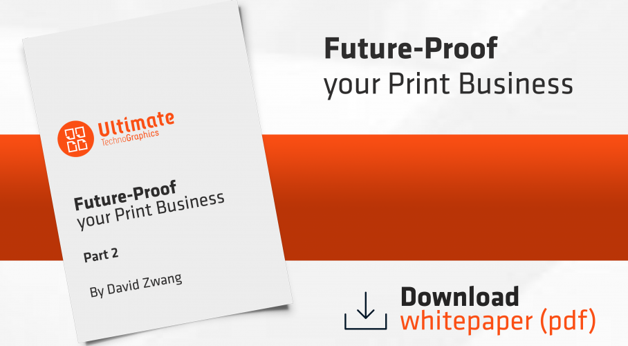 Ultimate TechnoGraphics White Paper Future-Proof Print Business - Part 1