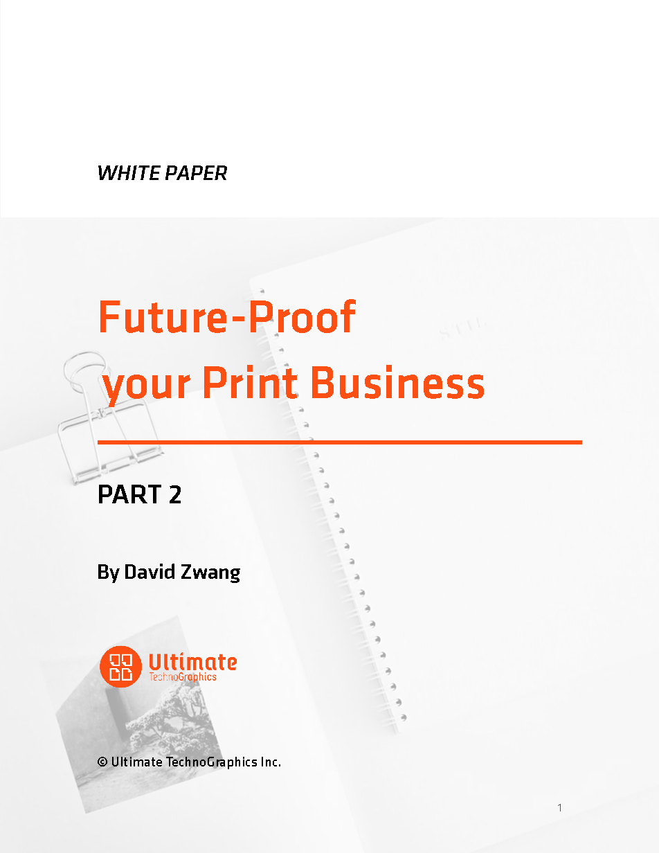 Ultimate TechnoGraphics White Paper Future-Proof Print Business - Part 2