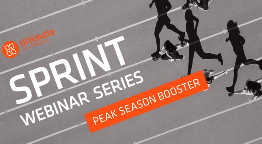 Ultimate TechnoGraphics - Sprint Webinar: Peak Season Booster