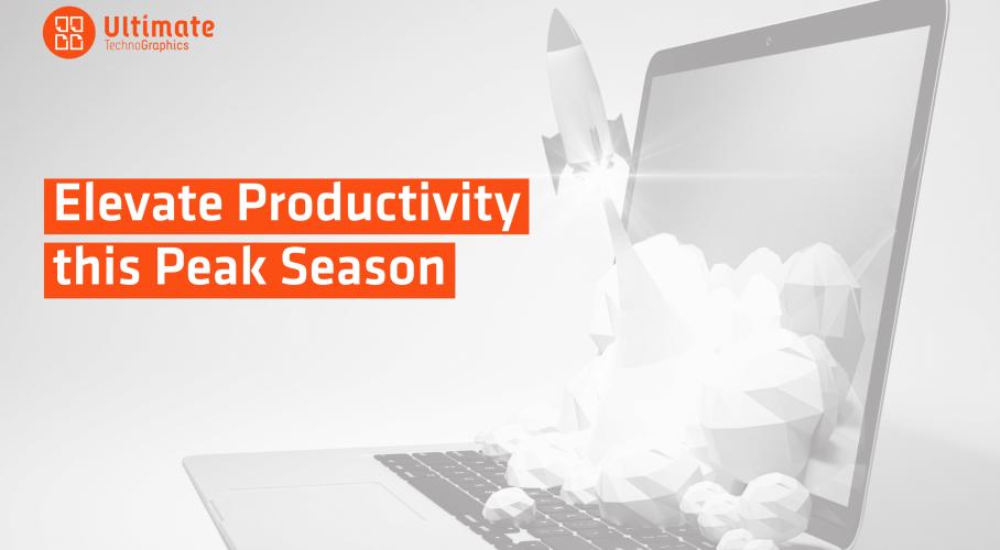 Ultimate TechnoGraphics -Increased Productivity for The Peak Season